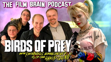 The Film Brain Podcast (w/ Ashens, Diamanda Hagan, The Omega): Harley Quinn and the Birds of Prey