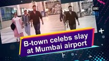 B-town celebs slay at Mumbai airport