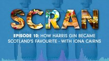 Scran - Episode 10 - How Harris gin became Scotland's favourite - with Iona Cairns