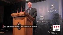 B.C. premier says legislature protests 'unacceptable'