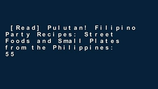 [Read] Pulutan! Filipino Party Recipes: Street Foods and Small Plates from the Philippines: 55
