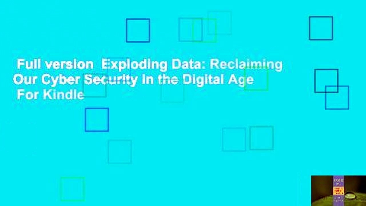 Full version  Exploding Data: Reclaiming Our Cyber Security in the Digital Age  For Kindle