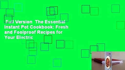 Full Version  The Essential Instant Pot Cookbook: Fresh and Foolproof Recipes for Your Electric