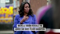 Michelle Obama reveals the advice she gives to her daughters