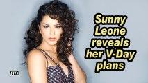 Sunny Leone reveals her V-Day plans