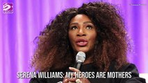 Serena Williams: My heroes are mothers