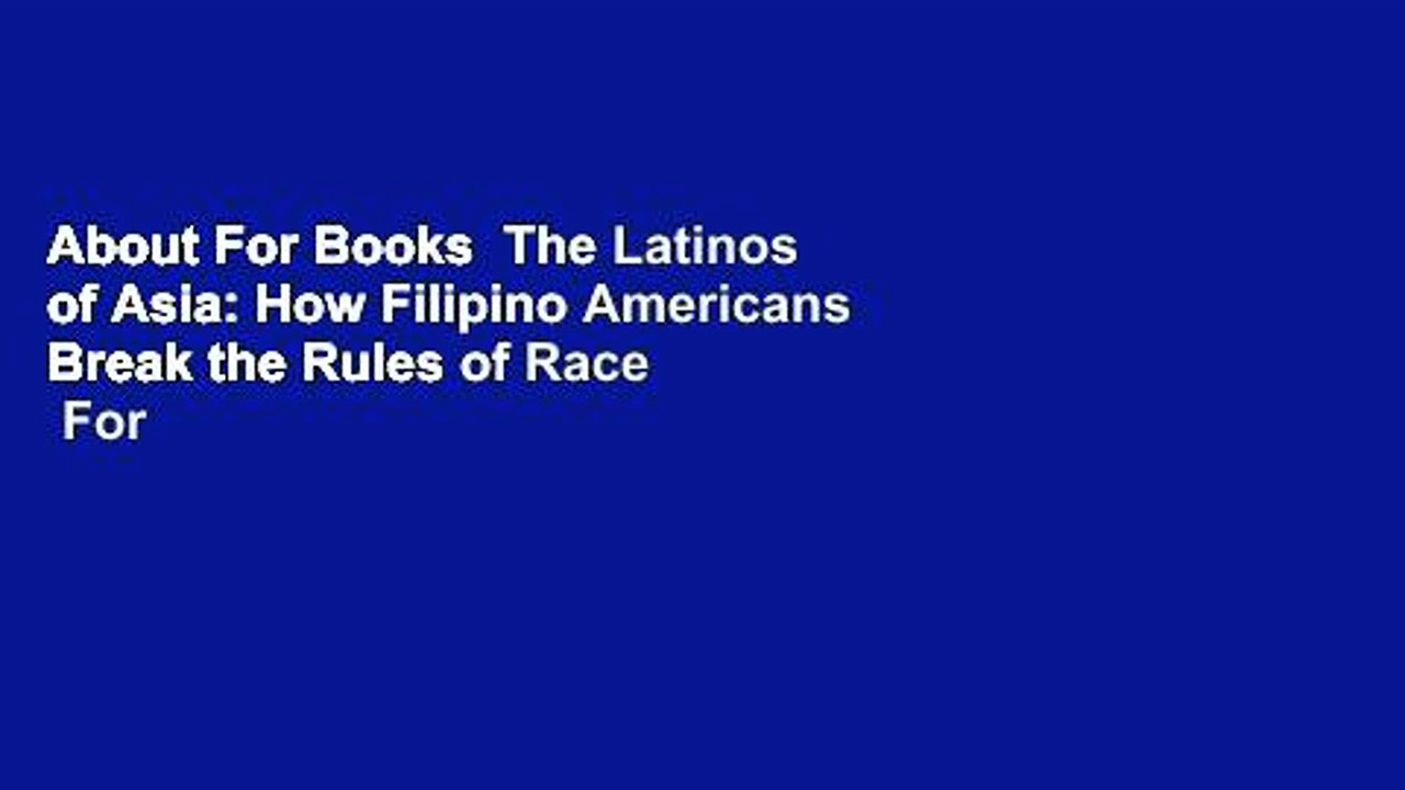 About For Books  The Latinos of Asia: How Filipino Americans Break the Rules of Race  For Free