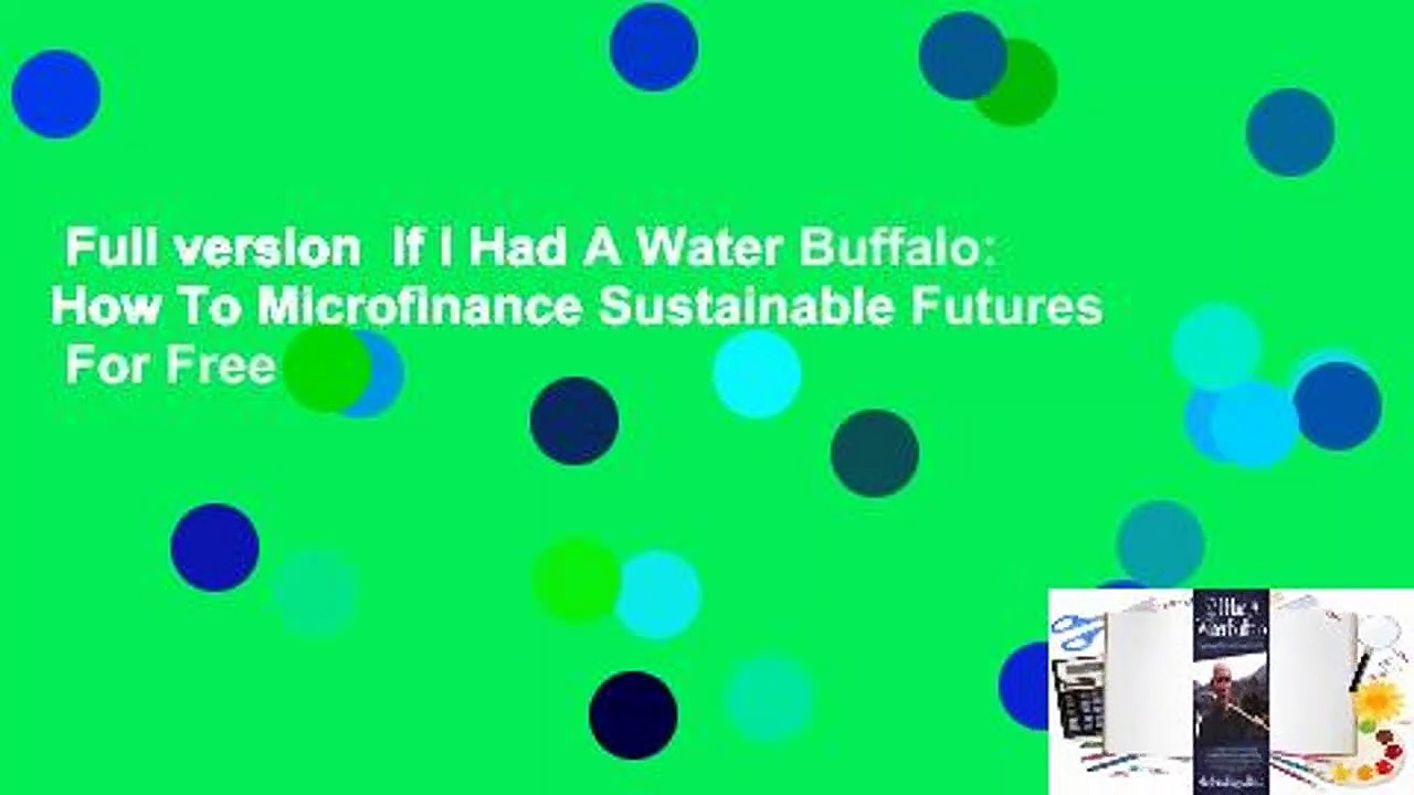 Full version  If I Had A Water Buffalo: How To Microfinance Sustainable Futures  For Free