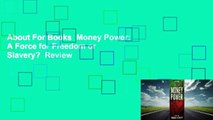 About For Books  Money Power: A Force for Freedom or Slavery?  Review