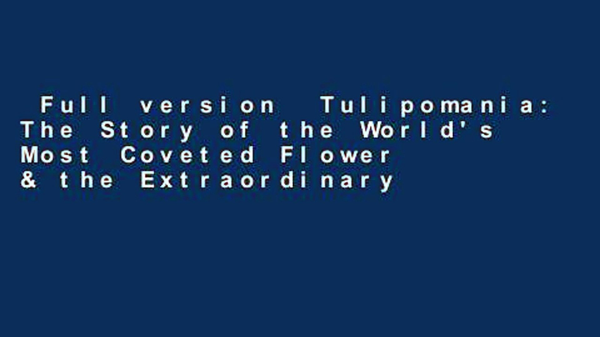 Full version  Tulipomania: The Story of the World's Most Coveted Flower & the Extraordinary