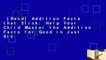 [Read] Addition Facts that Stick: Help Your Child Master the Addition Facts for Good in Just Six