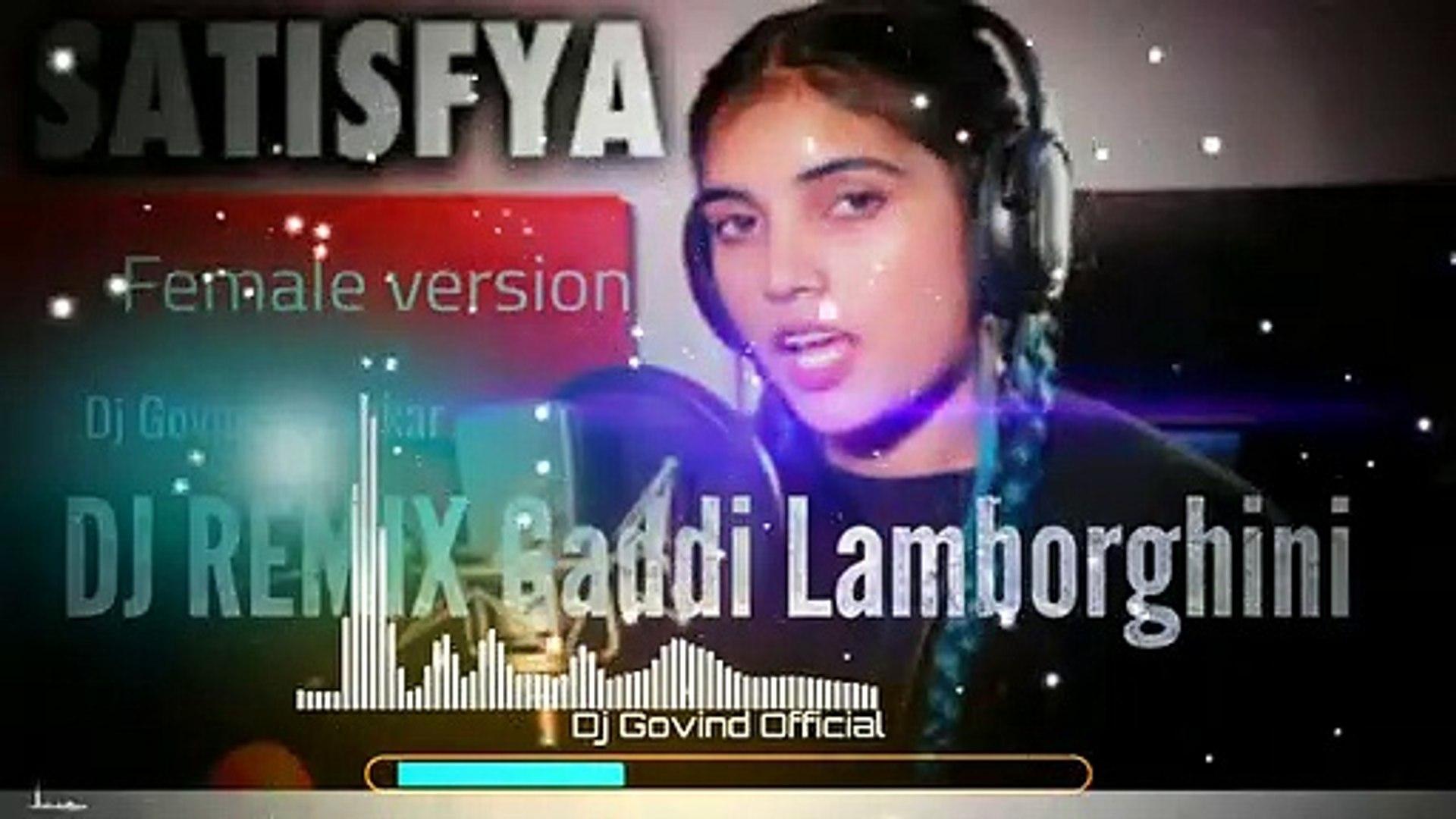 Satisfya Female Version Dj mp3 ( Gaddi Lamborghini Dj Remix) Imran khan  Cover AiSh( Dj Govind vankar ( 360 X 360 ) - video dailymotion
