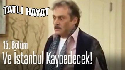 İhsan Yıldırım, İstanbul'a karşı! - Tatlı Hayat 15. Bölüm