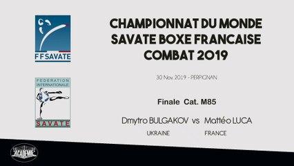 SAVATE BOXE FRANCAISE - Finale Monde   M85 - 2019 / Dmytro BULGAKOV (UKRAINE) – Mattéo LUCA (France)