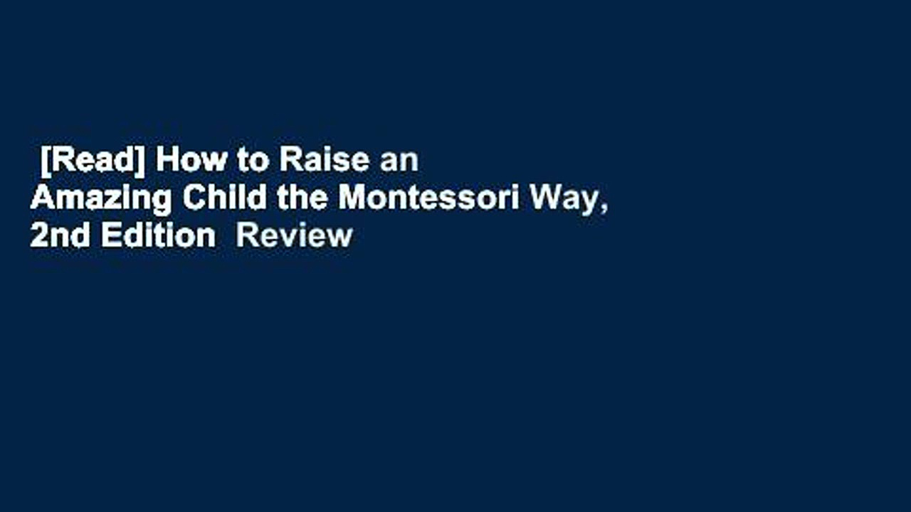 [Read] How to Raise an Amazing Child the Montessori Way, 2nd Edition  Review
