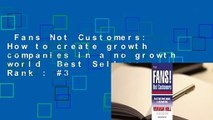 Fans Not Customers: How to create growth companies in a no growth world  Best Sellers Rank : #3