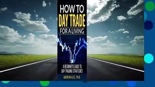 Full E-book  How to Day Trade for a Living: A Beginner's Guide to Trading Tools and Tactics,