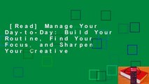[Read] Manage Your Day-to-Day  Build Your Routine, Find Your Focus, and Sharpen Your Creative