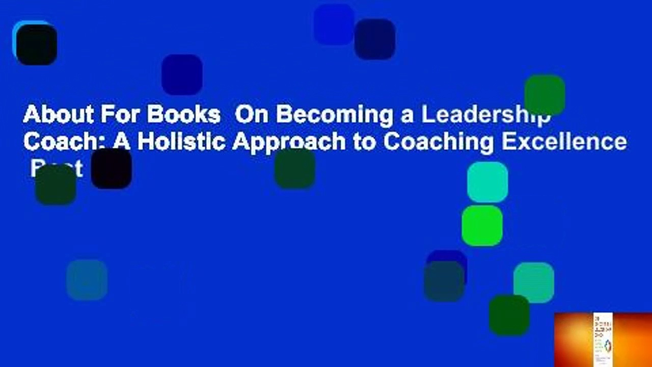About For Books  On Becoming a Leadership Coach: A Holistic Approach to Coaching Excellence  Best