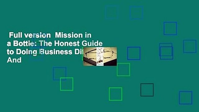 Full version  Mission in a Bottle: The Honest Guide to Doing Business Differently - And