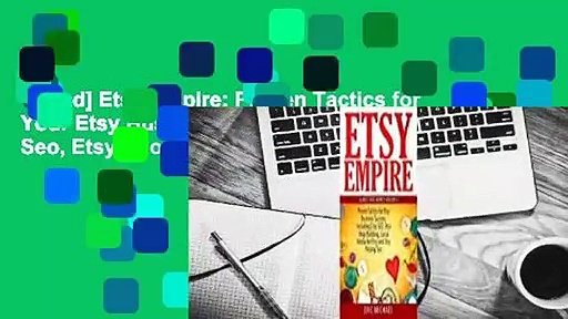 [Read] Etsy Empire: Proven Tactics for Your Etsy Business Success, Including Etsy Seo, Etsy Shop