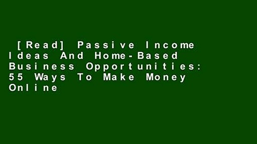[Read] Passive Income Ideas And Home-Based Business Opportunities: 55 Ways To Make Money Online