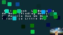 Full E-book  La Busqueda de Gobi (Finding Gobi): Un Perrita Con Un Gran Corazon (a Little Dog