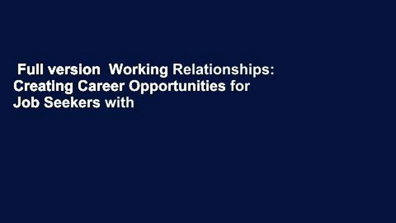 Full version  Working Relationships: Creating Career Opportunities for Job Seekers with