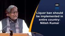 r ban should be implemented in entire country: Nitish Kumar