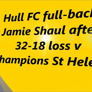 Hull FC's Jamie Shaul admits not good enough to challenge champions St Helens
