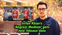 Irrfan Khan's 'Angrezi Medium' gets new release date