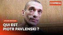 Qui est Piotr Pavlenski, l'activiste russe qui a révélé les vidéos de Benjamin Griveaux ?