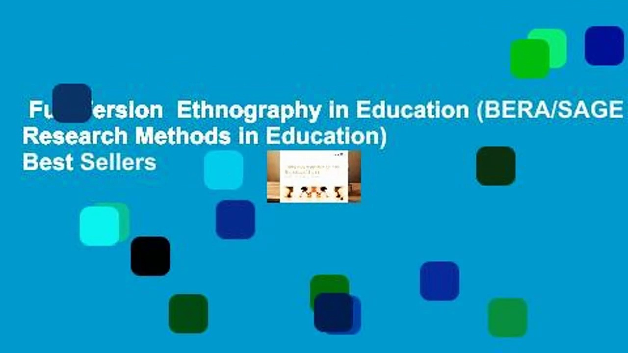 Full Version  Ethnography in Education (BERA/SAGE Research Methods in Education)  Best Sellers
