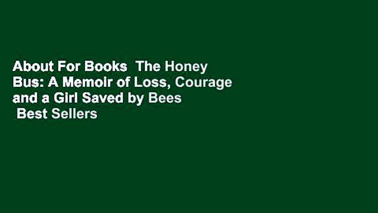 About For Books  The Honey Bus: A Memoir of Loss, Courage and a Girl Saved by Bees  Best Sellers