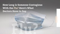 How Long is Someone Contagious With the Flu? Here's What Doctors Have to Say
