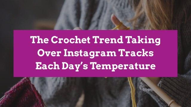 The Crochet Trend Taking Over Instagram Tracks Each Day's Temperature