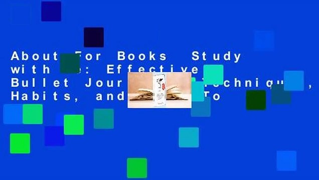 About For Books  Study with Me: Effective Bullet Journaling Techniques, Habits, and Hacks To Be