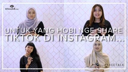 Sebel Apa Enggak Sama yang Nge-share TikTok di Instagram?| Freetalk!