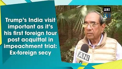 Trump's India visit important as it's his first foreign tour post acquittal in impeachment trial: Ex-foreign secy