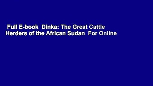 Full E-book  Dinka: The Great Cattle Herders of the African Sudan  For Online