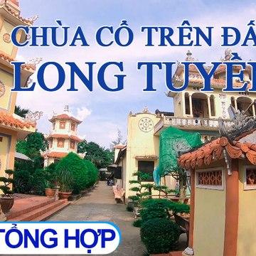Chuyện kể đất phương Nam | Chùa cổ trên đất Long Tuyền - Tập 1: Chùa Long Quang và chùa Hội Linh