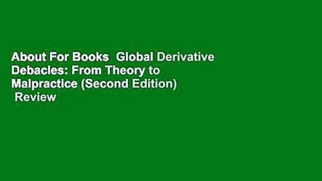 About For Books  Global Derivative Debacles: From Theory to Malpractice (Second Edition)  Review
