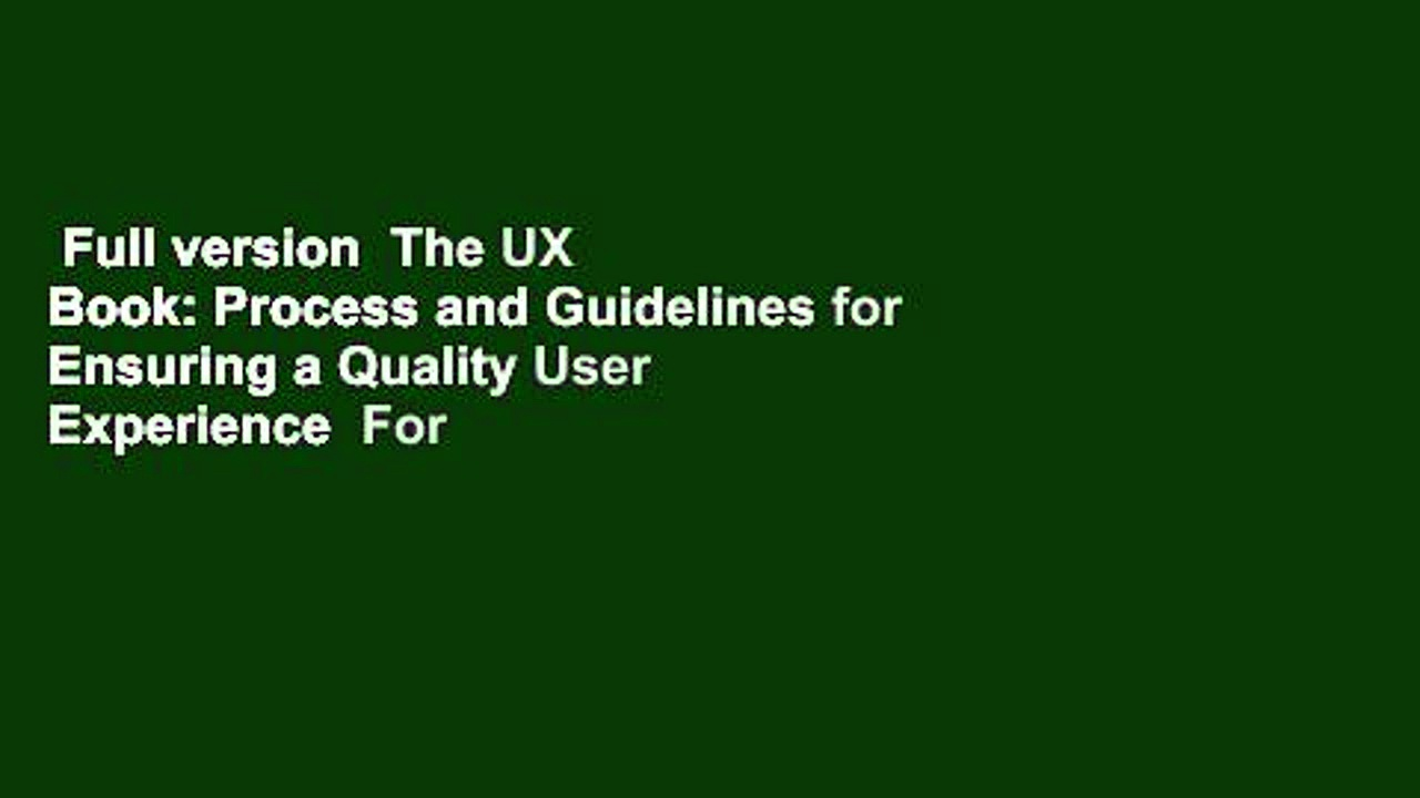 Full version  The UX Book: Process and Guidelines for Ensuring a Quality User Experience  For