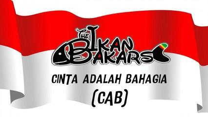 The Ikan Bakars - Cinta Adalah Bahagia - (Official Lyric Video)