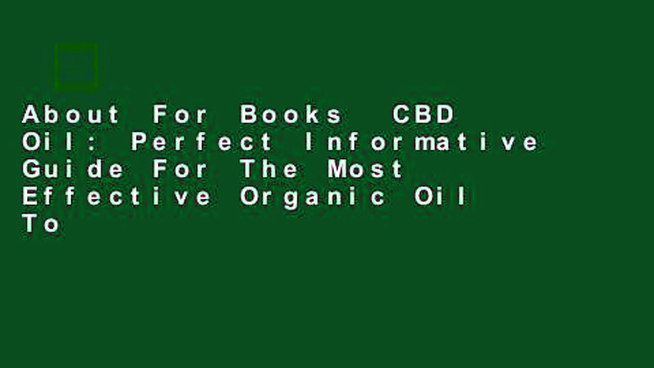 About For Books  CBD Oil: Perfect Informative Guide For The Most Effective Organic Oil To