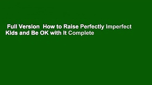 Full Version  How to Raise Perfectly Imperfect Kids and Be OK with It Complete