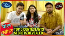 Indian Idol 11 Contestants Rohit, Ankona & Shahzan Fun Pol-Khol   Top 3 Secrets Revealed   EXCLUSIVE