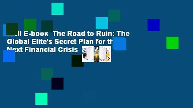 Full E-book  The Road to Ruin: The Global Elite's Secret Plan for the Next Financial Crisis  For