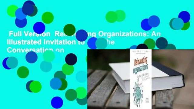 Full Version  Reinventing Organizations: An Illustrated Invitation to Join the Conversation on