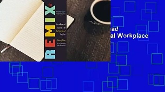 Full Version  The Remix: How to Lead and Succeed in the Multigenerational Workplace  For Kindle
